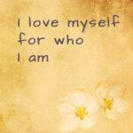 I love myself for who I am