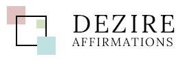 DEZIRE AFFIRMATIONS